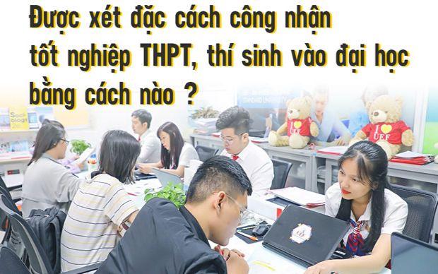 Được xét đặc cách công nhận tốt nghiệp THPT, thí sinh vào đại học bằng cách nào