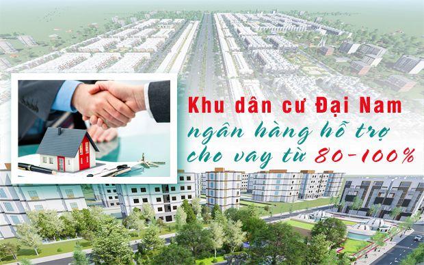 Khu dân cư Đại Nam ngân hàng hỗ trợ cho vay từ 80-100%