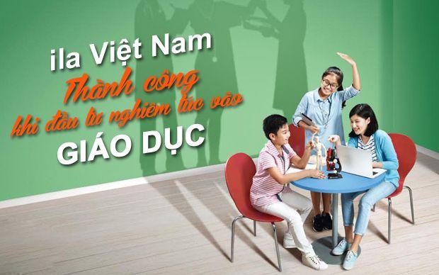 ILA Việt Nam - Thành công khi đầu tư nghiêm túc vào giáo dục