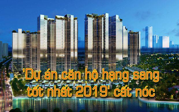 Dự án căn hộ hạng sang tốt nhất 2019 cất nóc