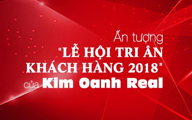 Ấn tượng Lễ hội tri ân khách hàng 2018 của Kim Oanh Real