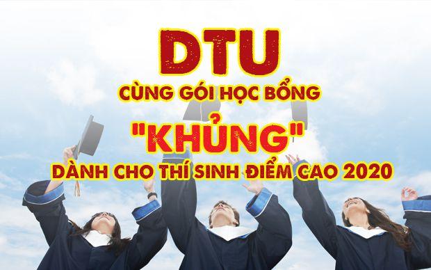 DTU cùng gói học bổng khủng dành cho thí sinh điểm cao 2020