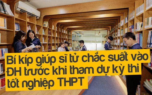 Bí kíp giúp sĩ tử chắc suất vào ĐH trước khi tham dự kỳ thi tốt nghiệp THPT