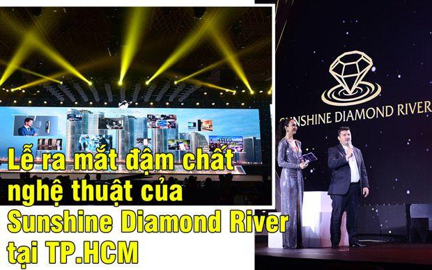 Lễ ra mắt đậm chất nghệ thuật của Sunshine Diamond River tại TP.HCM