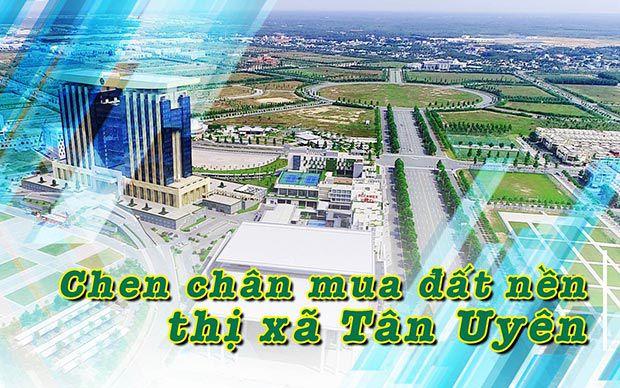 Chen chân mua đất nền thị xã Tân Uyên