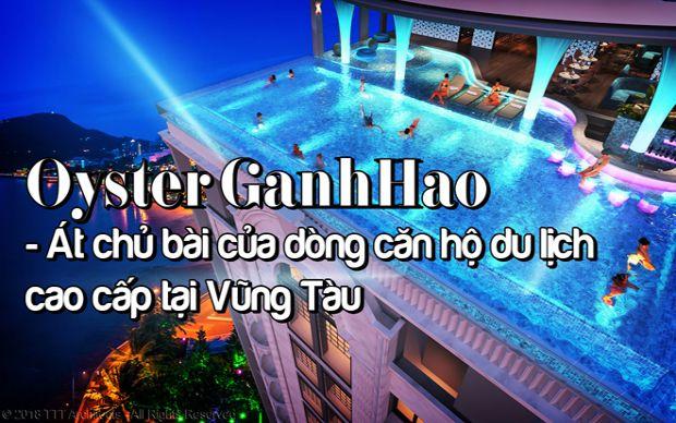 Oyster GanhHao - Át chủ bài của dòng căn hộ du lịch cao cấp tại Vũng Tàu