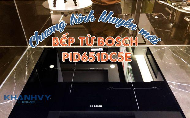 Chương trình khuyến mãi bếp từ Bosch PID651DC5E