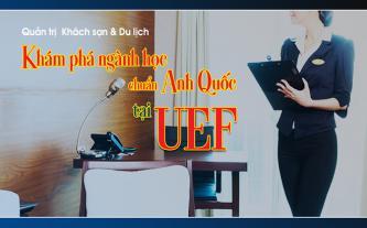 Quản trị khách sạn và du lịch - Khám phá ngành học chuẩn Anh quốc tại UEF