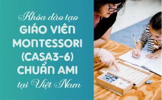Khóa đào tạo giáo viên Montessori (CASA3-6) chuẩn AMI tại Việt Nam