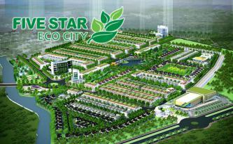 Five Star Eco City - cơ hội đầu tư và an cư hấp dẫn