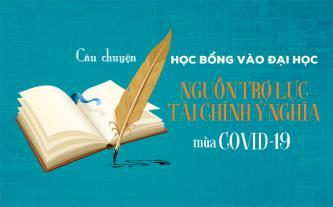 Câu chuyện học bổng vào đại học - Nguồn trợ lực tài chính ý nghĩa mùa COVID-19