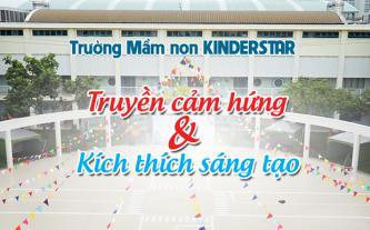 Trường Mầm non KINDERSTAR - Truyền cảm hứng và kích thích sáng tạo