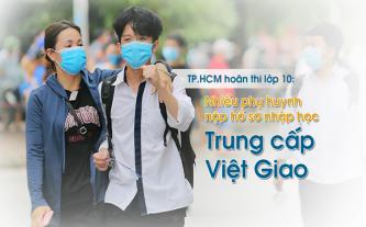 TP.HCM hoãn thi lớp 10 - nhiều phụ huynh nộp hồ sơ nhập học Trung cấp Việt Giao