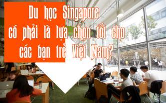 Du học Singapore có phải là lựa chọn tốt cho các bạn trẻ Việt Nam
