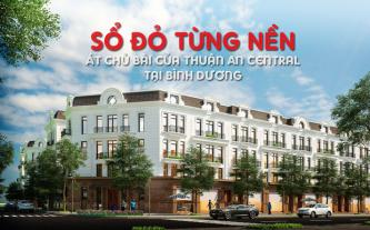 Sổ đỏ từng nền - Át chủ bài của Thuận An Central tại Bình Dương
