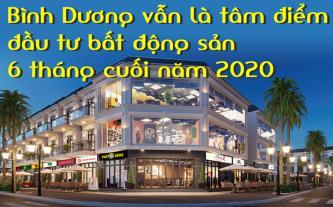 Bình Dương vẫn là tâm điểm đầu tư bất động sản 6 tháng cuối năm 2020