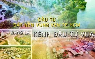 Đầu tư đất nền vùng ven TP.HCM đang là kênh đầu tư vua