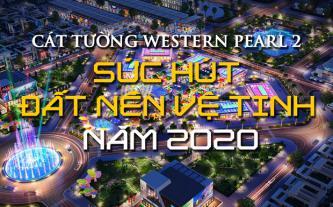 Cát Tường Western Pearl 2 - sức hút đất nền vệ tinh năm 2020