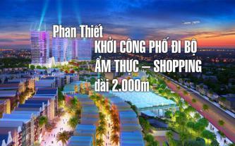 Phan Thiết khởi công phố đi bộ ẩm thực - shopping dài 2.000m