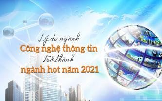 Lý do ngành Công nghệ thông tin trở thành ngành hot năm 2021