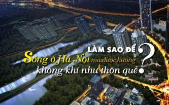 Làm sao để sống ở Hà Nội mà được hưởng không khí như thôn quê