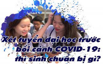 Xét tuyển đại học trước bối cảnh COVID-19 - thí sinh chuẩn bị gì