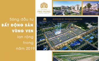 Sóng đầu tư bất động sản vùng ven lan rộng trong năm 2019