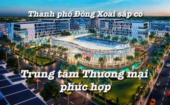Thành phố Đồng Xoài sắp có Trung tâm thương mại phức hợp