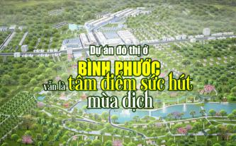 Dự án đô thị ở Bình Phước vẫn là tâm điểm sức hút mùa dịch
