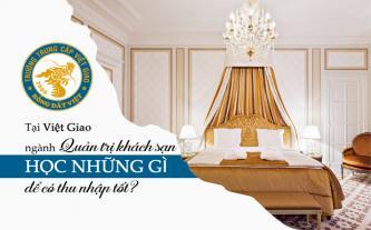 Tại Việt Giao ngành Quản trị khách sạn học những gì để có thu nhập tốt