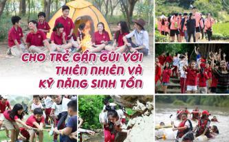 Cho trẻ gần gũi với thiên nhiên và kỹ năng sinh tồn