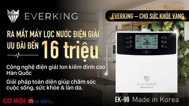 Mừng ra mắt máy lọc nước điện giải EVERKING EK-99, ưu đãi đến 16 triệu